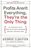 Profits Aren't Everything, They're the Only Thing, George Cloutier, 0061832855