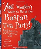 You Wouldn't Want to Be at the Boston Tea Party!, Peter Cook, 0531124479