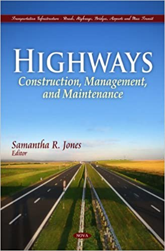Highways: Construction, Management, and Maintenance (Transportation Infrastructure-Roads, Highways, Bridges, Airports and Mass Transit)