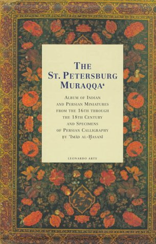 (The St. Petersburg Muraqqa: Album of Indian and Persian Miniatures from the 16th Through the 18th Century and Specimens of Persian Calligraphy)