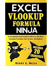 EXCEL VLOOKUP FORMULA NINJA: A Straightforward Guide to Become the Best VLookup Function User at your Workplace!