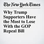 Why Trump Supporters Have the Most to Lose With the GOP Repeal Bill | Nate Cohn