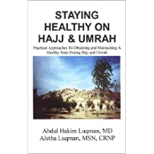 Staying Healthy on Hajj and Umrah: Practical Approaches to Obtaining and Maintaining a Healthy State During Hajj and Umrah