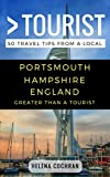 Greater Than a Tourist- Portsmouth Hampshire England: 50 Travel Tips from a Local