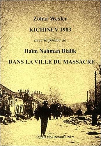 Télécharger en ligne Kichinev 1903 : Avec le poème de Haïm Nahman Bialik, Dans la ville du massacre pdf