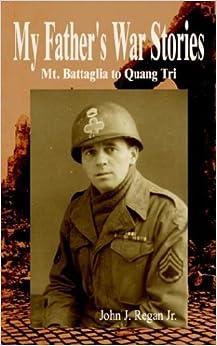 My Father's War Stories: Mt. Battaglia to Quang Tri