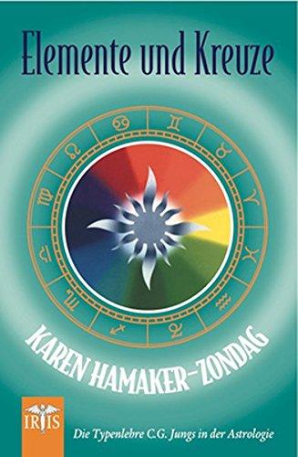 Elemente und Kreuze: Die Typenlehre C. G. Jungs in der Astrologie Taschenbuch – 15. September 2014 Karen Hamaker-Zondag Neue Erde 3890606415 Astrologie / Horoskop