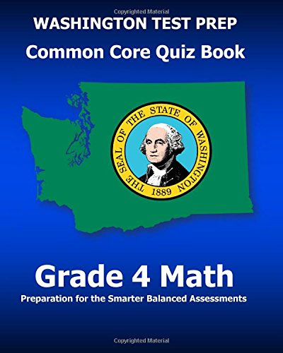 WASHINGTON TEST PREP Common Core Quiz Book Grade 4 Math: Preparation for the Smarter Balanced Assessments