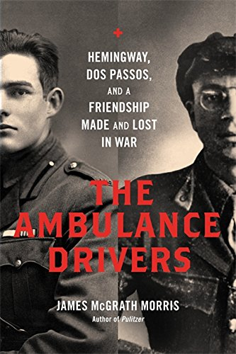 Image of The Ambulance Drivers: Hemingway, Dos Passos, and a Friendship Made and Lost in War