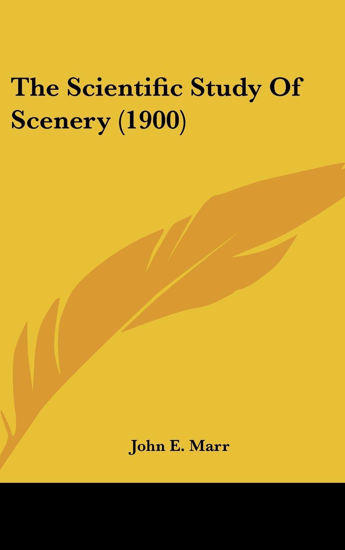 Read Online The Scientific Study Of Scenery (1900) PDF