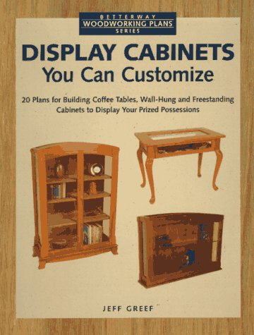 Display Cabinets You Can Customize (Betterway Woodworking Plans Series) (Plans Display Cabinet)