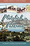 Learn German with Stories: Plötzlich in Palermo – 10 Short Stories for Beginners (Dino lernt Deutsch) (Volume 6) (German Edition)