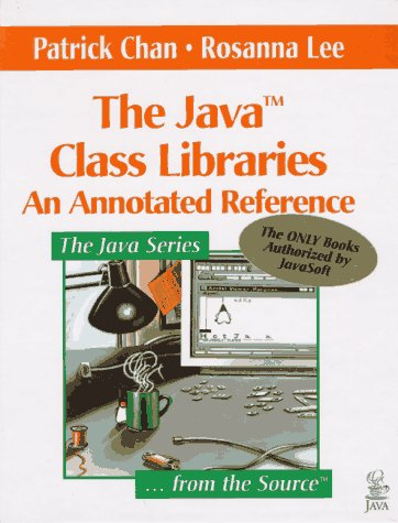 The Java Class Libraries: An Annotated Reference (Java Series) (v. 1) by Addison-Wesley