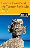 Fodor's Cancun, Cozumel & the Yucatan Peninsula 2010 (Travel Guide)