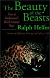 The Beauty of the Beasts, Ralph Helfer, 0759228744