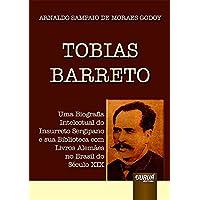 Tobias Barreto: Uma Biografia Intelectual do Insurreto Sergipano e sua Biblioteca com Livros Alemães no Brasil do Século…