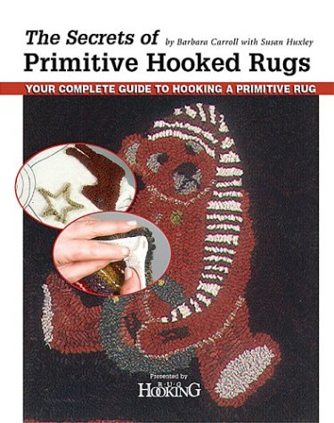 Secrets of Primitive Hooked Rugs, The: Your Complete Guide to Hooking a (Rug Hooking Magazine)