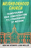Neighborhood Church: Transforming Your Congregation into a Powerhouse for Mission