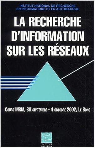 Livre La recherche d'information sur les réseaux. Cours INRIA, 30 septembre - 4 octobre 2002, Le Bono pdf, epub