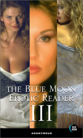 The Blue Moon Erotic Reader III by Blue Moon Books