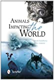 Animals Impacting the World, Dinah Roseberry and Mary Gasparo, 0764342371
