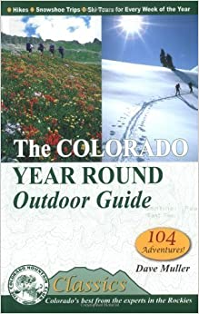 The Colorado Year Round Outdoor Guide: Hikes, Snowshoe Trips, Ski Tours for Every Week of the Year (Colorado Mountain Club Classics) by Dave Muller (2003-11-01)