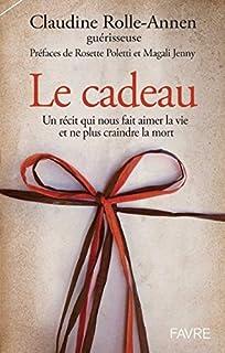 Le cadeau : un récit qui nous fait aimer la vie et ne plus craindre la mort, Rolle-Annen, Claudine