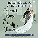 Diamond Rings Are Deadly Things: The Wedding Planner Mysteries, Book 1 Audiobook by Rachelle J. Christensen Narrated by Kirsten Potter