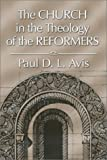The Church in the Theology of the Reformers, Paul D. L. Avis, 1592441009