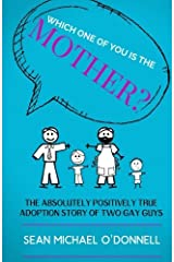 Which One of You is the Mother?: The Absolutely Positively True Adoption Story of Two Gay Dads by Sean Michael O'Donnell (2015-07-28)