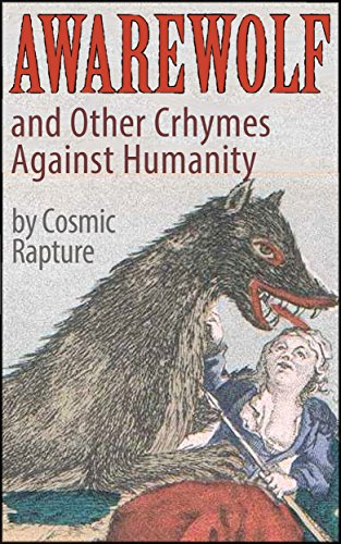 Awarewolf and Other Crhymes Against Humanity (Vot Could Be Verse?): A spasm of 49 vitriolic verses, hellacious haiku, pustulent poems, satanic sonnets and odious odes: 3rd Edition