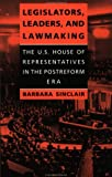 Legislators, Leaders, and Lawmaking : The U. S. House of Representatives in the Postreform Era, Sinclair, Barbara, 0801857120
