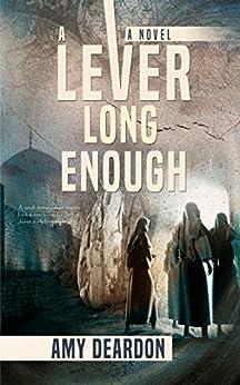 A Lever Long Enough by [Deardon, Amy]