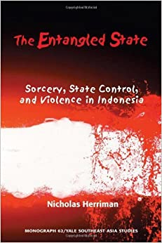 The Entangled State: Sorcery, State Control, and Violence in Indonesia (Southeast Asia Studies Monograph Series) by Nicholas Herriman (2012-10-05)
