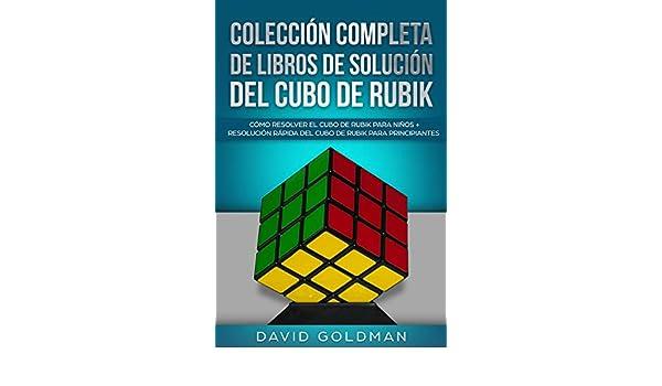 Amazon.com: Colección Completa de Libros de Solución del Cubo de Rubik: Cómo Resolver el Cubo de Rubik para Niños + Resolución Rápida del Cubo de Rubik para ...
