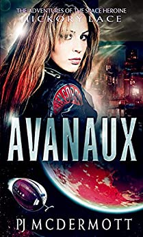 Avanaux: The Adventures of the Space Heroine Hickory Lace (The Prosperine Trilogy Book 1) by [McDermott, PJ]