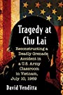 Tragedy at Chu Lai: Reconstructing a Deadly Grenade Accident in a U.S. Army Classroom in Vietnam, July 10, 1969