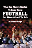 What You Always Wanted to Know about Football but Were Afraid to Ask, Leigh, Carole, 0963894358