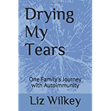 Drying My Tears: One Family's Journey with Autoimmunity