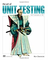 The Art of Unit Testing: With Examples in .Net Front Cover