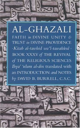 Faith in Divine Unity and Trust in Divine Providence: The Revival of the Religious Sciences Book XXXV (The Revival of th