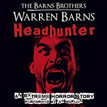 Headhunter: An Extreme Horror Story Audiobook by  The Barns Brothers, Warren Barns Narrated by Ian McEuen