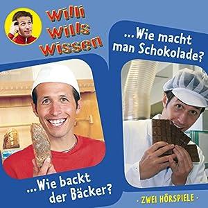 Wie backt der Bäcker? / Wie macht man Schokolade? (Willi wills wissen 1) Hörspiel