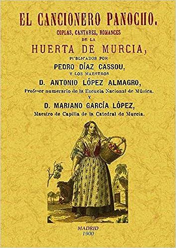 El cancionero panocho. Coplas, cantares, romances de la Huerta de ...