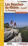 Les Bouches-du-Rhône à pied : La Provence par Fédération française de la randonnée pédestre