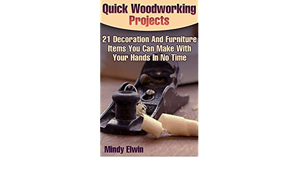 Amazon Com Quick Woodworking Projects 21 Decoration And Furniture