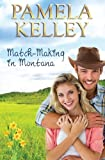 Match-Making in Montana: Montana Sweet Western Contemporary Romance Series (Volume 4)