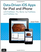 Data-driven iOS Apps for iPad and iPhone with FileMaker Pro, Bento by FileMaker, and FileMaker Go Front Cover