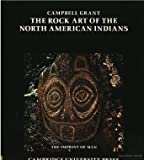 The Rock Art of the North American Indians, Campbell Grant, 0521254434