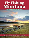 Fly Fishing Montana: A No Nonsense Guide to Top Waters (No Nonsense Fly Fishing Guidebooks)